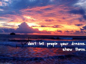 dont-tell-people-your-dreams-show-them