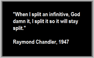 Raymond chandler quote split infinitives