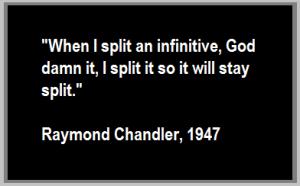 Raymond chandler quote split infinitives